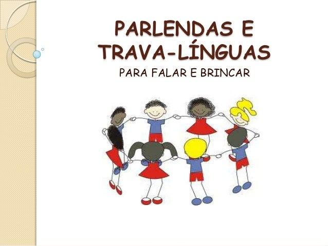 PARLENDAS E TRAVA-LÍNGUAS PARA FALAR E BRINCAR