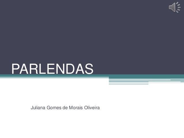 PARLENDAS  Juliana Gomes de Morais Oliveira