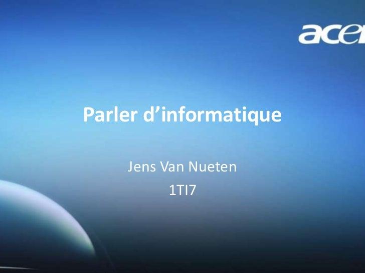 Parlerd'informatique<br />Jens Van Nueten<br />1TI7<br />