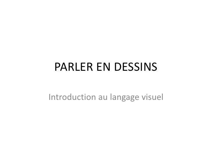 PARLER EN DESSINS<br />Introductionaulangagevisuel<br />