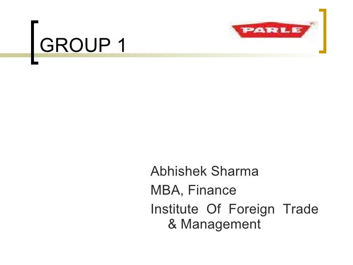 GROUP 1 <ul><li>Abhishek Sharma </li></ul><ul><li>MBA, Finance </li></ul><ul><li>Institute Of Foreign Trade & Management <...
