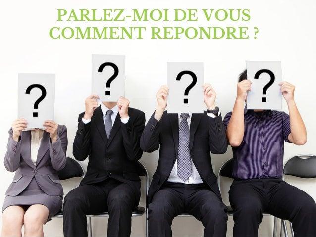 PARLEZ-MOI DE VOUS  COMMENT REPONDRE ?