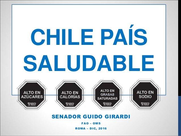 CHILE PAÍS SALUDABLE SENADOR GUIDO GIRARDI FAO – OMS ROMA – DIC, 2016