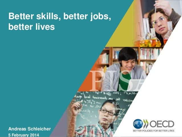 Better skills, better jobs, better lives  OECD EMPLOYER BRAND Playbook  Andreas Schleicher 5 February 2014  1