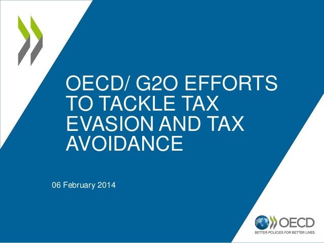OECD/ G2O EFFORTS TO TACKLE TAX EVASION AND TAX AVOIDANCE 06 February 2014