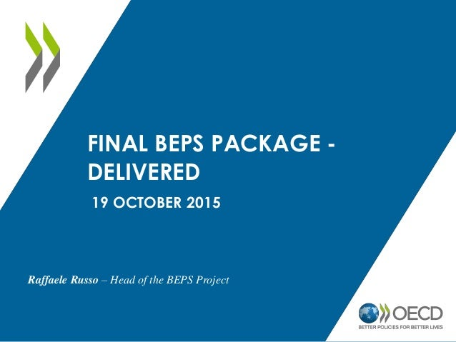 FINAL BEPS PACKAGE - DELIVERED 19 OCTOBER 2015 Raffaele Russo – Head of the BEPS Project