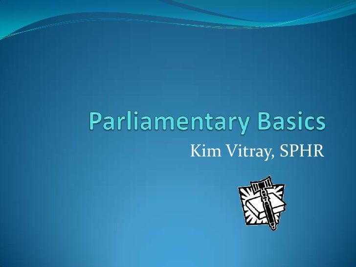 Parliamentary Basics<br />Kim Vitray, SPHR<br />