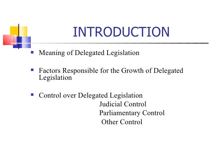 control over delegated legislation Judicial control over delegated legislature can be exercised at the following two levels:- 1 delegation may be challenged as unconstitutional or 2 that the statutory power has been improperly exercised advertisements: the delegation can be challenged in the courts of law as being unconstitutional, excessive or arbitrary.