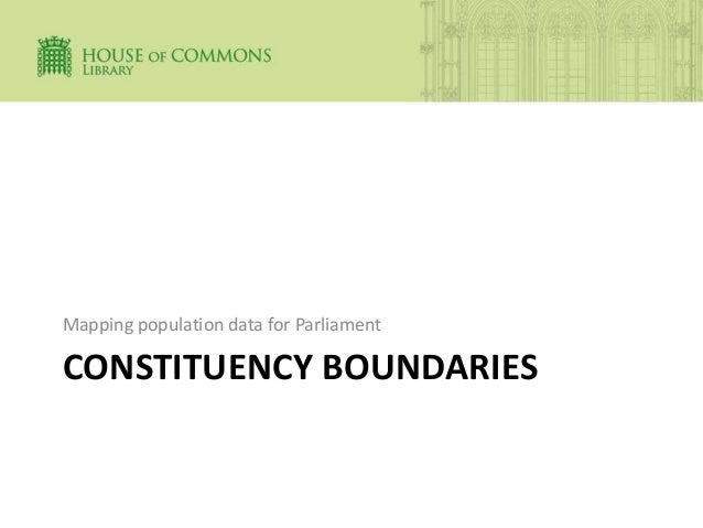 CONSTITUENCY BOUNDARIES Mapping population data for Parliament