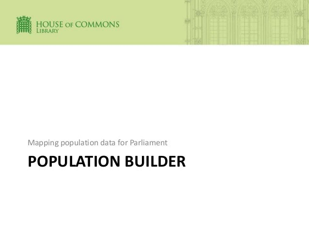 POPULATION BUILDER Mapping population data for Parliament