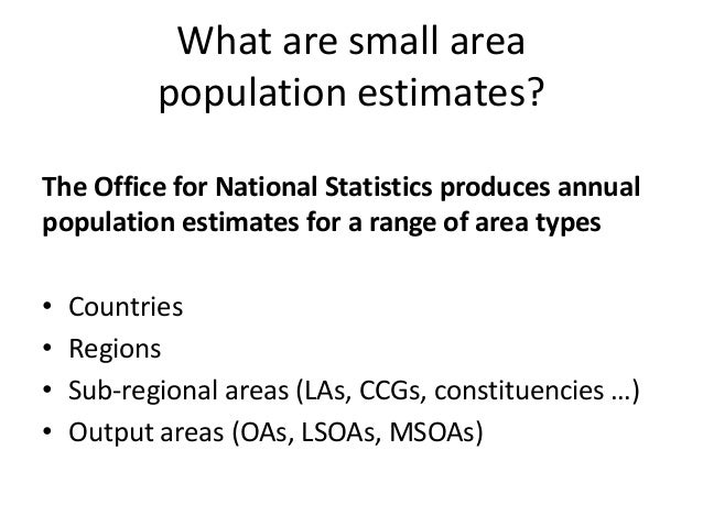 What are small area population estimates? The Office for National Statistics produces annual population estimates for a ra...