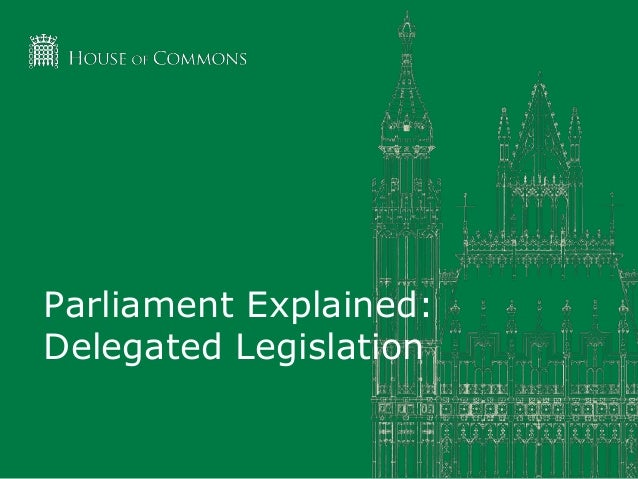 Parliament Explained: Delegated Legislation