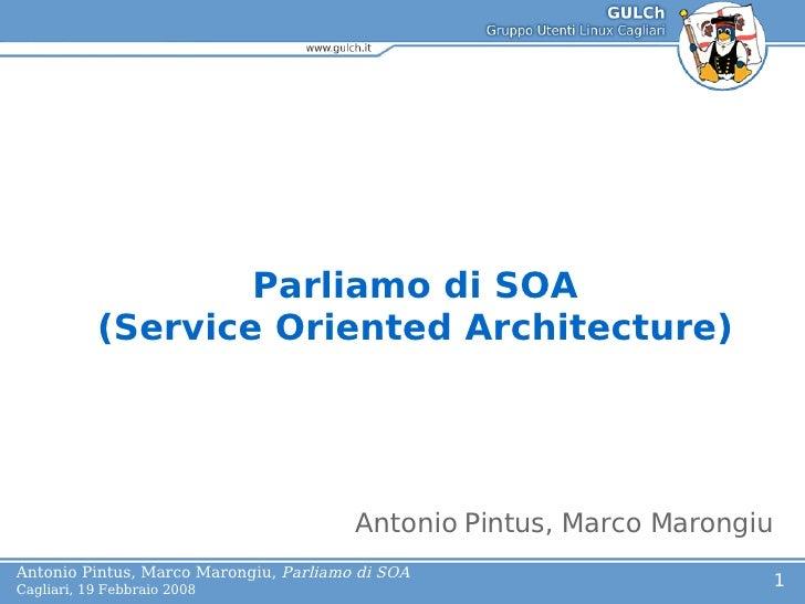 Lo Parliamo di SOA (Service Oriented Architecture) Antonio Pintus, Marco Marongiu