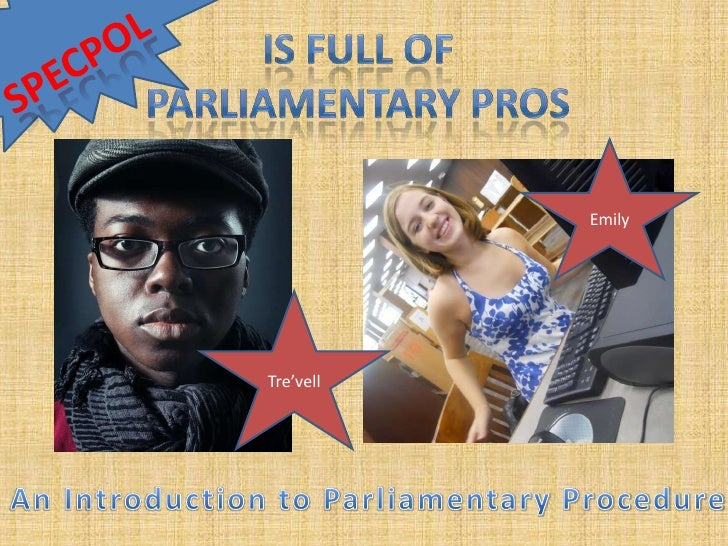 Is full of <br />Parliamentary pros<br />Specpol<br />Emily<br />Tre'vell<br />An Introduction to Parliamentary Procedure<...