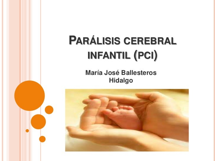 PARÁLISIS CEREBRAL   INFANTIL (PCI)  María José Ballesteros         Hidalgo