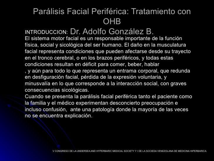 Pa rálisis Facial Periférica: Tratamiento con OHB Dr. Adolfo González B. V CONGRESO DE LA UNDERSEA AND HYPERBARIC MEDICAL ...