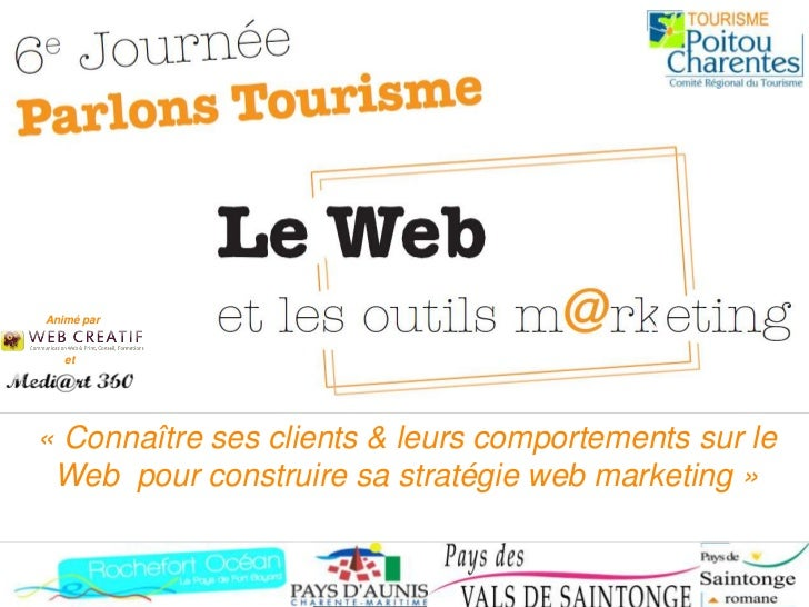 Animé par      et     « Connaître ses clients & leurs comportements sur le  Web pour construire sa stratégie web marketing...