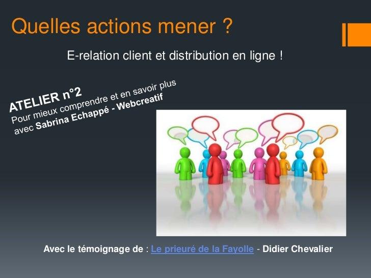 Quelles actions mener ?       La boîte à outil Web 2.0!   Avec le témoignage de : Abbaye aux Dames - Cyril Leclerc