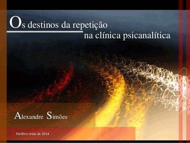 Parlêtre maio de 2014 Os destinos da repetição Alexandre Simões na clínica psicanalítica
