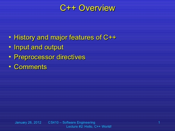 C++ Overview•   History and major features of C++•   Input and output•   Preprocessor directives•   Comments    January 26...
