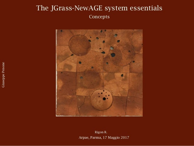 The JGrass-NewAGE system essentials Concepts Rigon R. Arpae, Parma, 17 Maggio 2017 GiuseppePenone