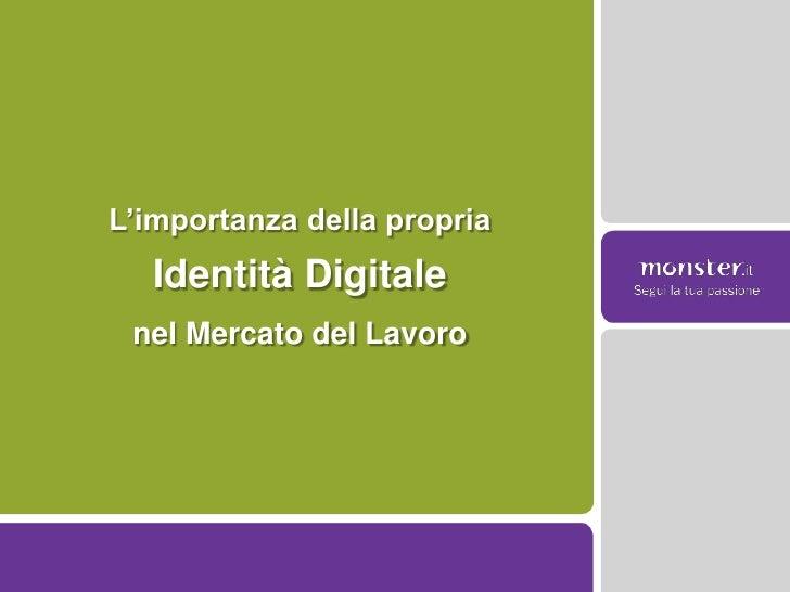 L'importanza della propria <br />Identità Digitale<br />nel Mercato del Lavoro<br />