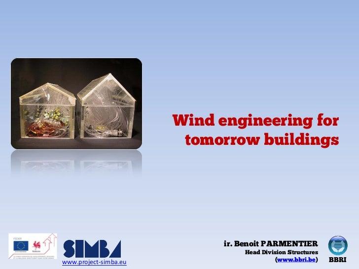 Wind engineering for                        tomorrow buildings                             ir. Benoit PARMENTIER          ...
