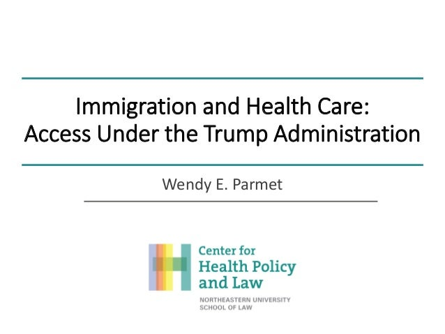 Immigration and Health Care: Access Under the Trump Administration Wendy E. Parmet