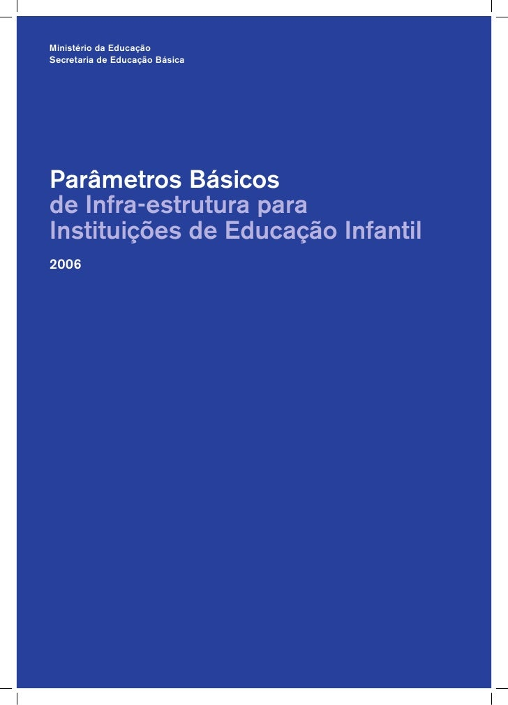 Ministério da Educação Secretaria de Educação Básica     Parâmetros Básicos de Infra-estrutura para Instituições de Educaç...