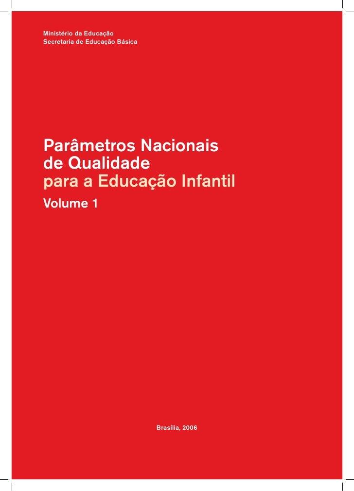 Ministério da Educação Secretaria de Educação Básica     Parâmetros Nacionais de Qualidade para a Educação Infantil Volume...