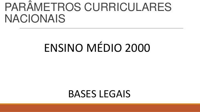 PARÂMETROS CURRICULARES NACIONAIS ENSINO MÉDIO 2000 BASES LEGAIS