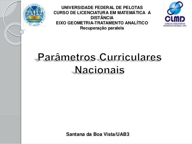 UNIVERSIDADE FEDERAL DE PELOTAS CURSO DE LICENCIATURA EM MATEMÁTICA A DISTÂNCIA EIXO GEOMETRIA-TRATAMENTO ANALÍTICO Recupe...