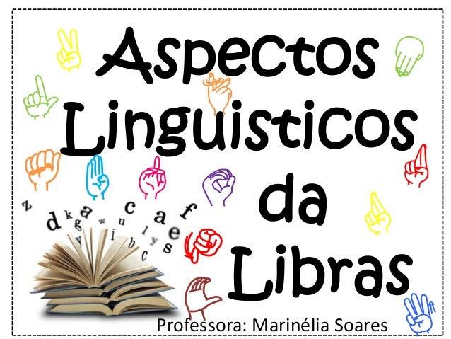 Aspectos Linguisticos da Libras A J C B Professora: Marinélia Soares
