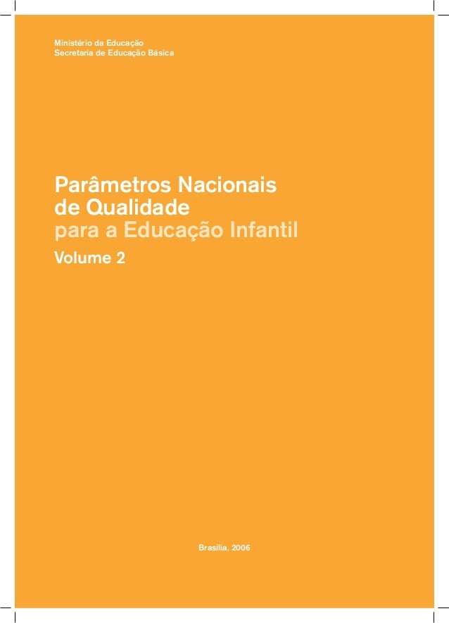 Ministério da Educação Secretaria de Educação Básica  Parâmetros Nacionais de Qualidade para a Educação Infantil Volume 2 ...