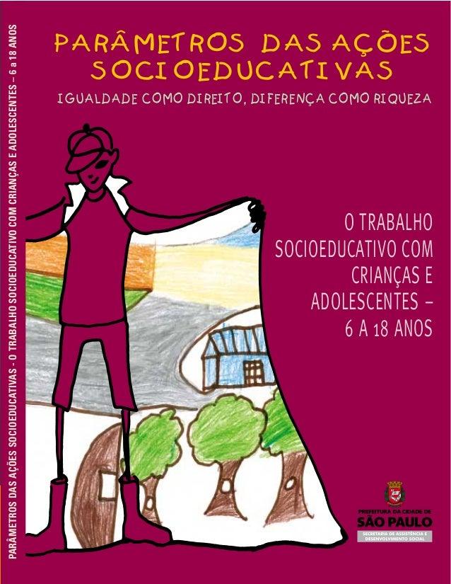 O TRABALHO SOCIOEDUCATIVO COM CRIANÇAS E ADOLESCENTES – 6 A 18 ANOS PARÂMETROSDASAÇÕESSOCIOEDUCATIVAS-OTRABALHOSOCIOEDUCAT...