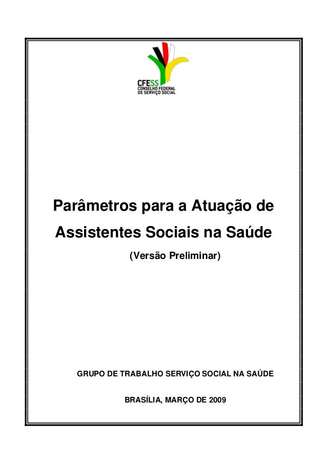 Parâmetros para a Atuação de Assistentes Sociais na Saúde (Versão Preliminar) GRUPO DE TRABALHO SERVIÇO SOCIAL NA SAÚDE BR...