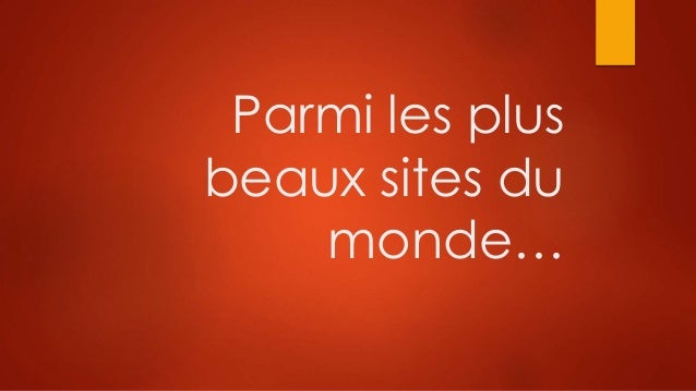 Parmi les plus beaux sites du monde…