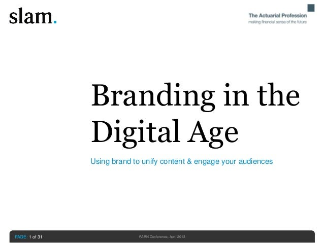 Using brand to unify content & engage your audiencesPAGE: 1 of 31Branding in theDigital AgePARN Conference, April 2013