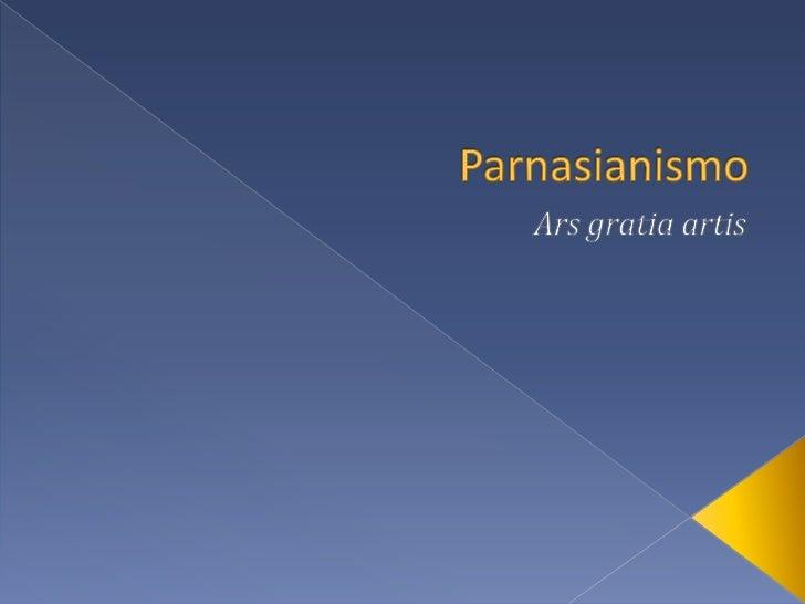 Parnasianismo<br />Arsgratiaartis<br />