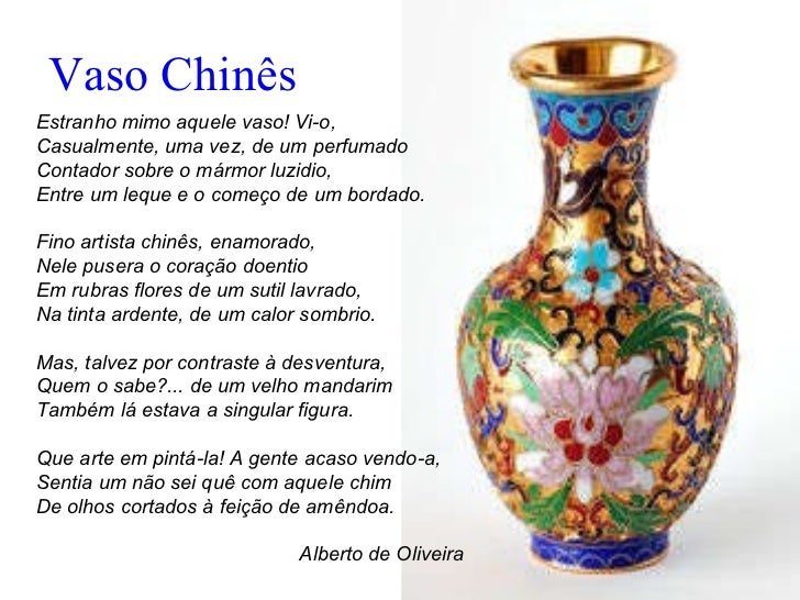 Vaso Chinês Estranho mimo aquele vaso! Vi-o,  Casualmente, uma vez, de um perfumado  Contador sobre o mármor luzidio,  Ent...