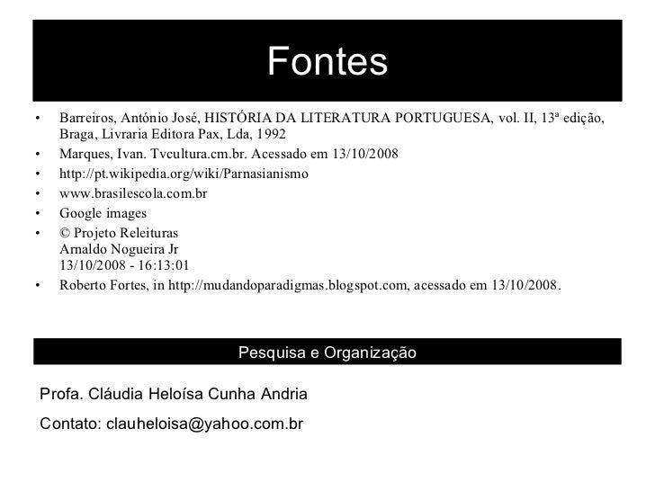 Fontes <ul><li>Barreiros, António José, HISTÓRIA DA LITERATURA PORTUGUESA, vol. II, 13ª edição, Braga, Livraria Editora Pa...