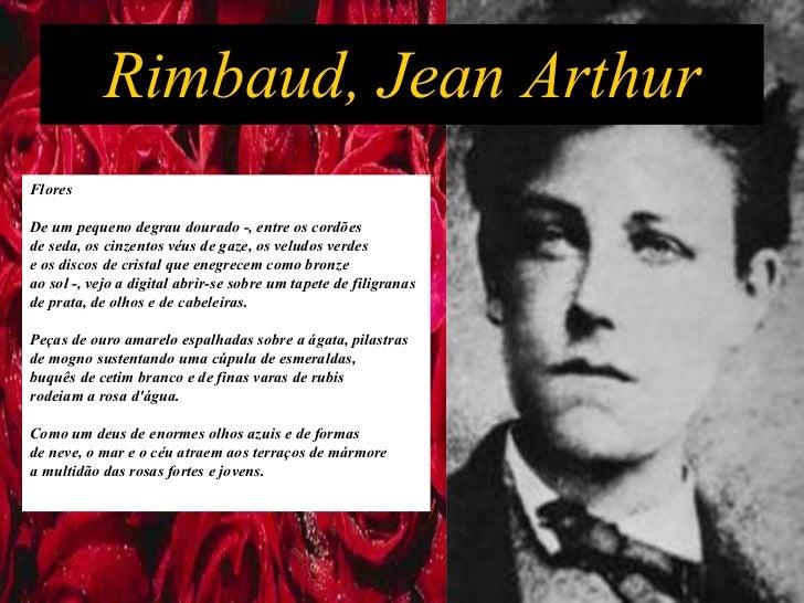 Rimbaud, Jean Arthur Flores De um pequeno degrau dourado -, entre os cordões  de seda, os cinzentos véus de gaze, os velud...