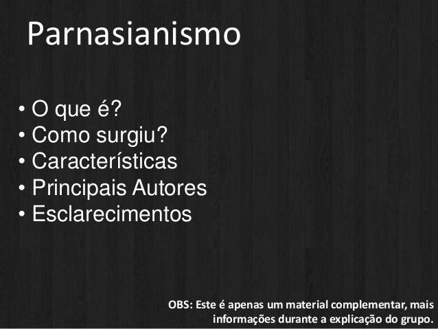 Parnasianismo • O que é? • Como surgiu? • Características • Principais Autores • Esclarecimentos OBS: Este é apenas um mat...