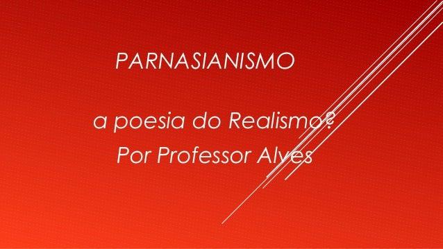 PARNASIANISMO a poesia do Realismo? Por Professor Alves