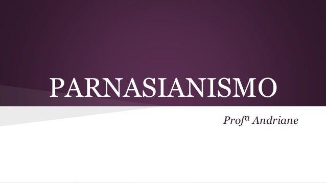 PARNASIANISMO Profª Andriane