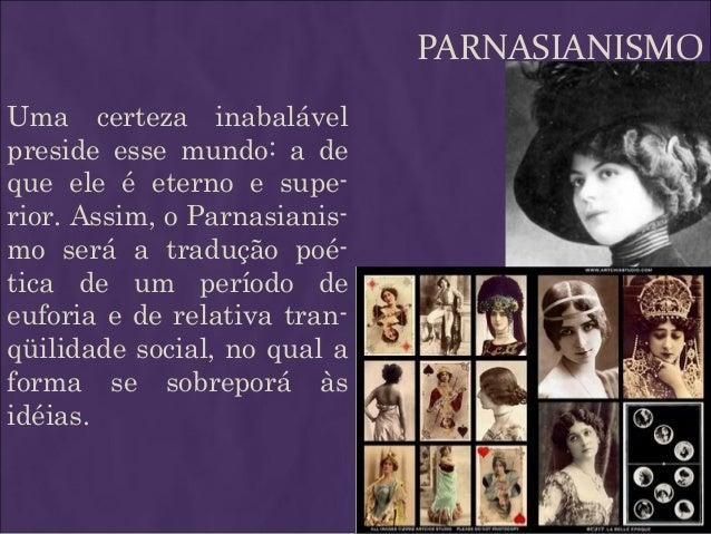 PARNASIANISMO Uma certeza inabalável preside esse mundo: a de que ele é eterno e supe- rior. Assim, o Parnasianis- mo será...