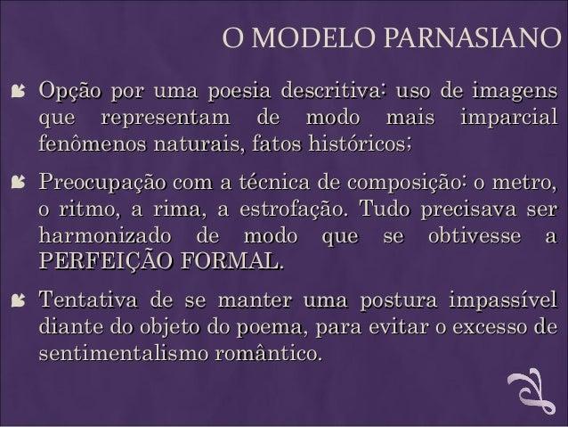 O MODELO PARNASIANO  Opção por uma poesia descritiva: uso de imagensOpção por uma poesia descritiva: uso de imagens que r...