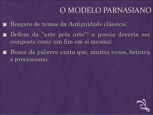 """O MODELO PARNASIANO  Resgate de temas da Antiguidade clássica;Resgate de temas da Antiguidade clássica;  Defesa da """"arte..."""