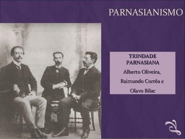 PARNASIANISMO TRINDADETRINDADE PARNASIANAPARNASIANA Alberto Oliveira,Alberto Oliveira, Raimundo Corrêa eRaimundo Corrêa e ...
