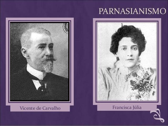 PARNASIANISMO Vicente de Carvalho Francisca Júlia